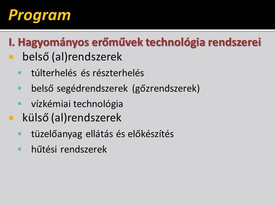 I. Hagyományos erőművek technológia rendszerei  belső (al)rendszerek  túlterhelés és részterhelés  belső segédrendszerek (gőzrendszerek)  vízkémia