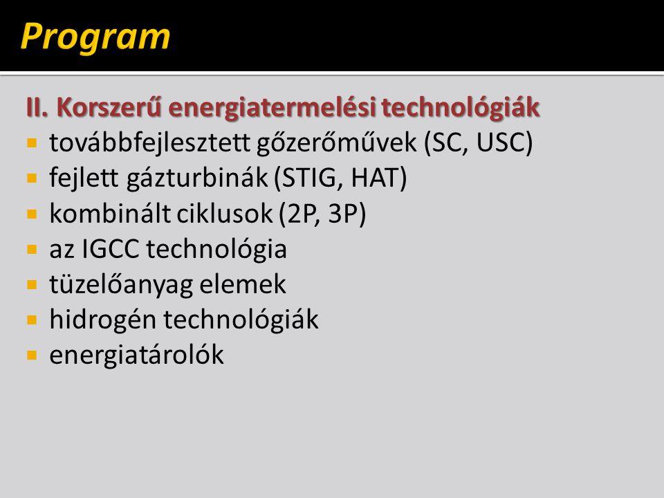 II. Korszerű energiatermelési technológiák  továbbfejlesztett gőzerőművek (SC, USC)  fejlett gázturbinák (STIG, HAT)  kombinált ciklusok (2P, 3P) 