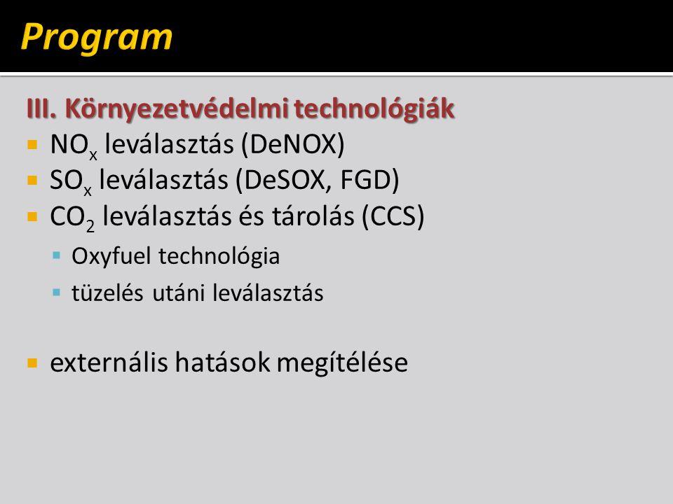 III. Környezetvédelmi technológiák  NO x leválasztás (DeNOX)  SO x leválasztás (DeSOX, FGD)  CO 2 leválasztás és tárolás (CCS)  Oxyfuel technológi