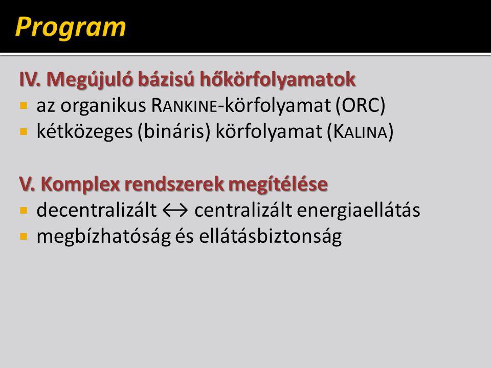 IV. Megújuló bázisú hőkörfolyamatok  az organikus R ANKINE -körfolyamat (ORC)  kétközeges (bináris) körfolyamat (K ALINA ) V. Komplex rendszerek meg