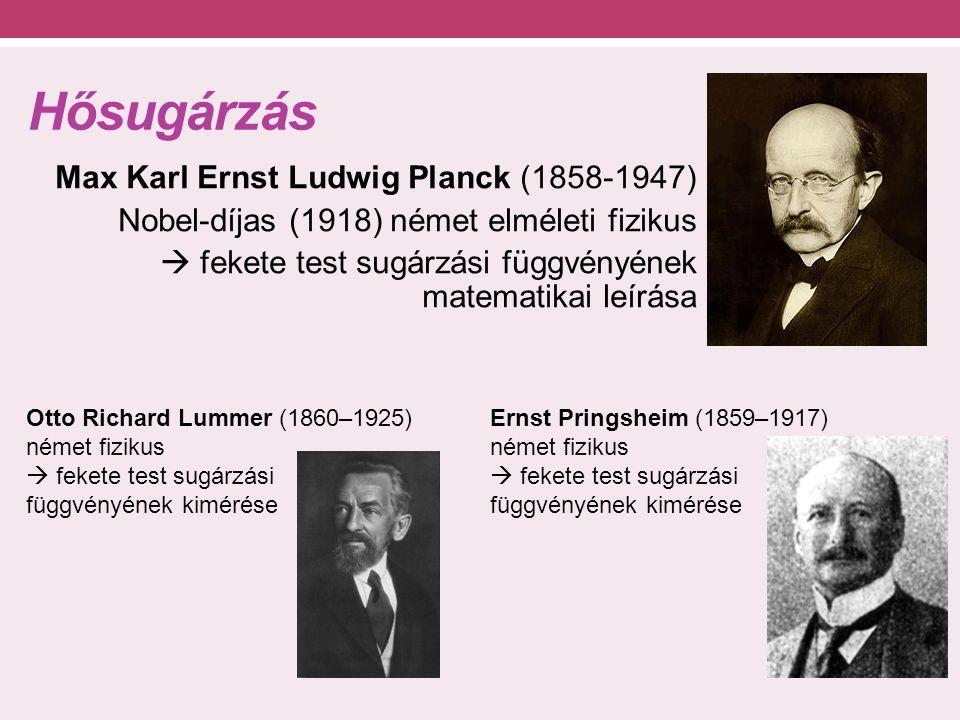 Hősugárzás Max Karl Ernst Ludwig Planck (1858-1947) Nobel-díjas (1918) német elméleti fizikus  fekete test sugárzási függvényének matematikai leírása