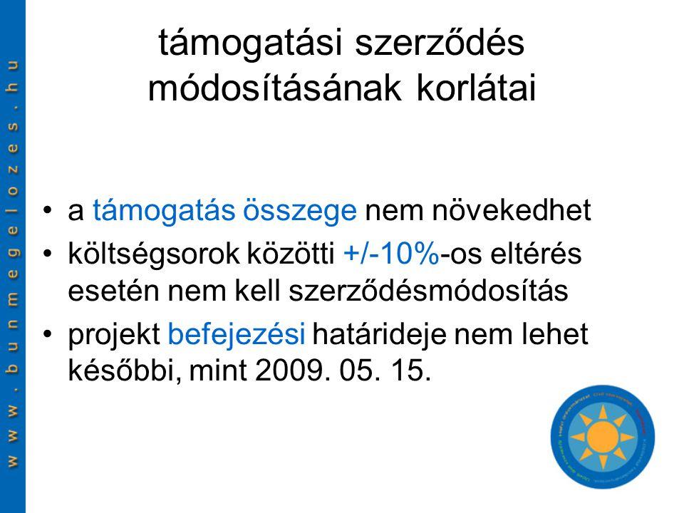 támogatási szerződés módosításának korlátai a támogatás összege nem növekedhet költségsorok közötti +/-10%-os eltérés esetén nem kell szerződésmódosítás projekt befejezési határideje nem lehet későbbi, mint 2009.