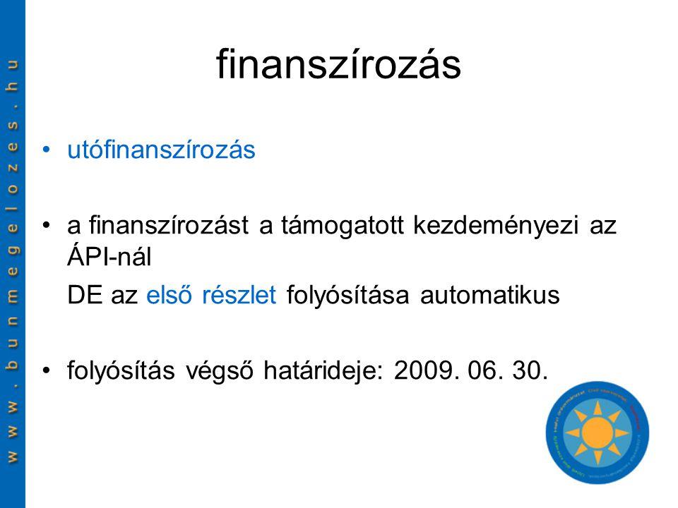 finanszírozás utófinanszírozás a finanszírozást a támogatott kezdeményezi az ÁPI-nál DE az első részlet folyósítása automatikus folyósítás végső határideje: 2009.