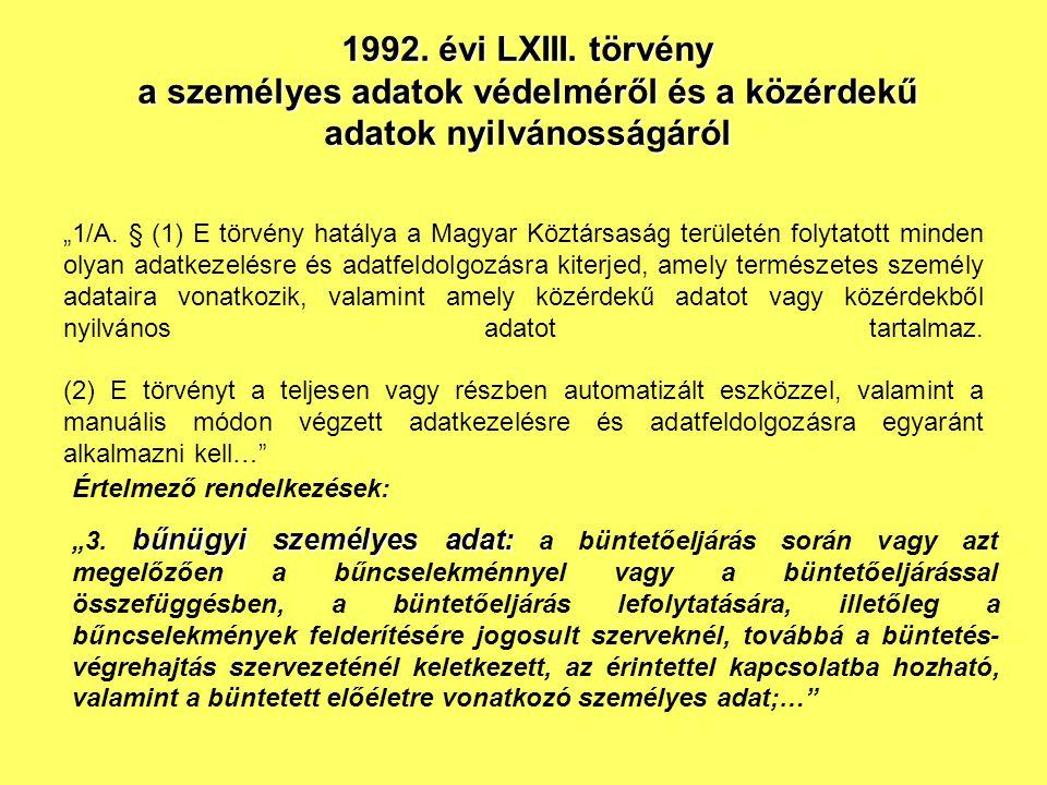 """""""1/A. § (1) E törvény hatálya a Magyar Köztársaság területén folytatott minden olyan adatkezelésre és adatfeldolgozásra kiterjed, amely természetes sz"""