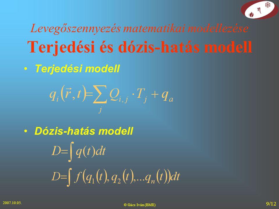 2007.10.05. © Gács Iván (BME) 9/12 Levegőszennyezés matematikai modellezése Terjedési és dózis-hatás modell Terjedési modell Dózis-hatás modell