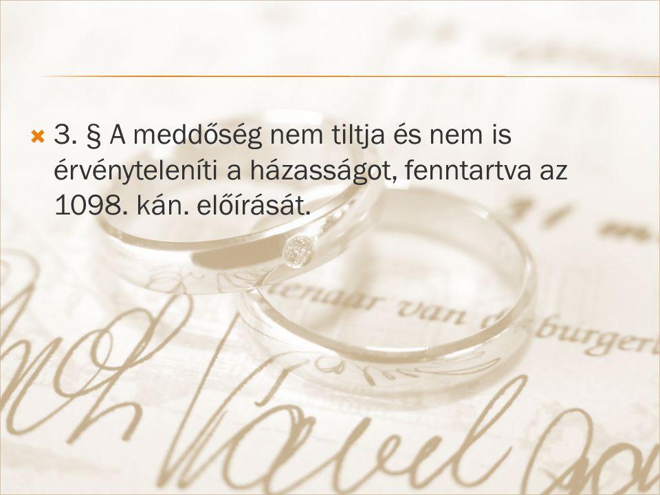  3. § A meddőség nem tiltja és nem is érvényteleníti a házasságot, fenntartva az 1098.