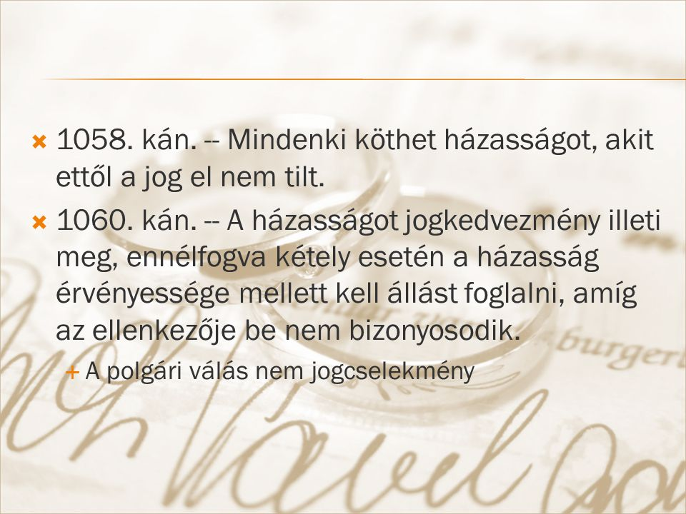  1058. kán. -- Mindenki köthet házasságot, akit ettől a jog el nem tilt.