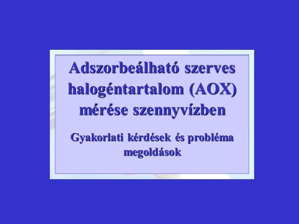 Adszorbeálható szerves halogéntartalom (AOX) mérése szennyvízben Gyakorlati kérdések és probléma megoldások