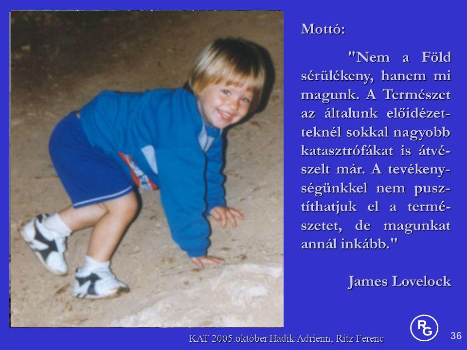 36 KAT 2005.október Hadik Adrienn, Ritz Ferenc Mottó: Nem a Föld sérülékeny, hanem mi magunk.