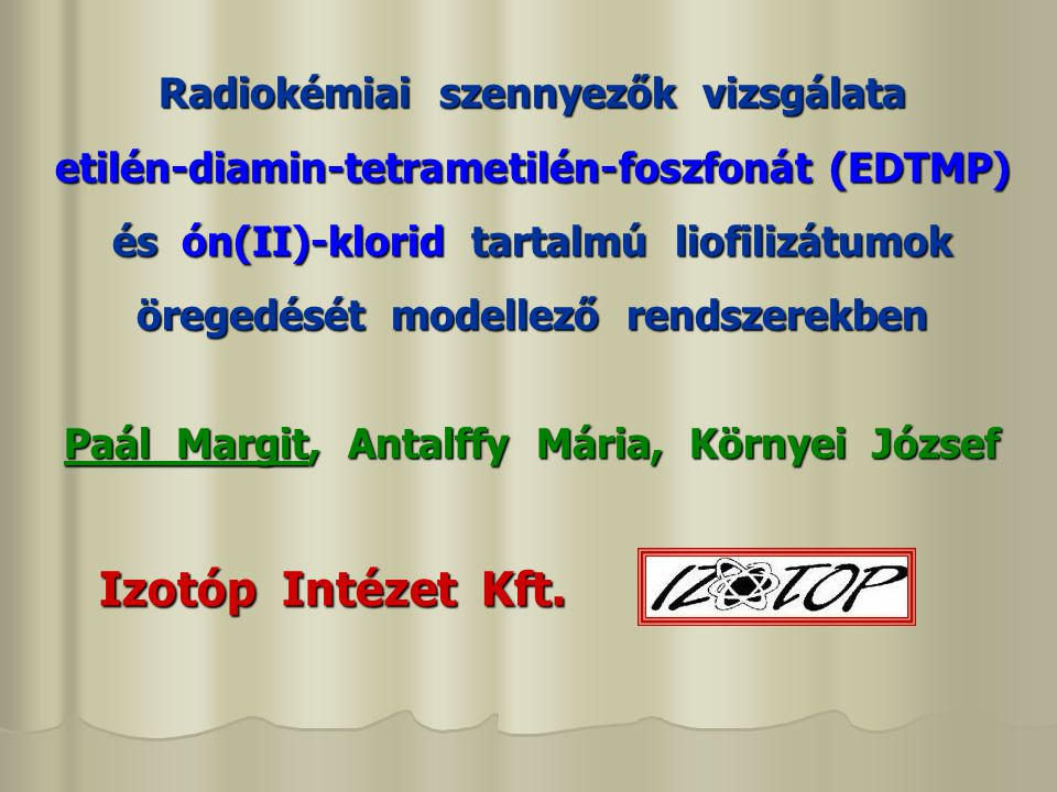 Izotóp Intézet Kft. Radiokémiai szennyezők vizsgálata etilén-diamin-tetrametilén-foszfonát (EDTMP) és ón(II)-klorid tartalmú liofilizátumok öregedését