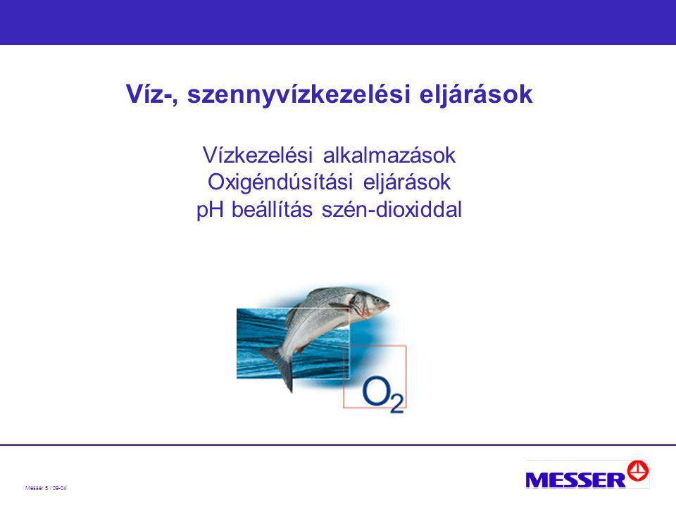 Messer 5 / 09-04 Víz-, szennyvízkezelési eljárások Vízkezelési alkalmazások Oxigéndúsítási eljárások pH beállítás szén-dioxiddal