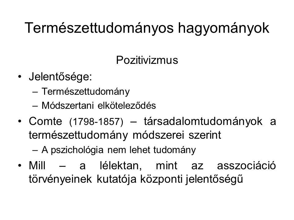 Természettudományos hagyományok Pozitivizmus Jelentősége: –Természettudomány –Módszertani elköteleződés Comte (1798-1857) – társadalomtudományok a ter
