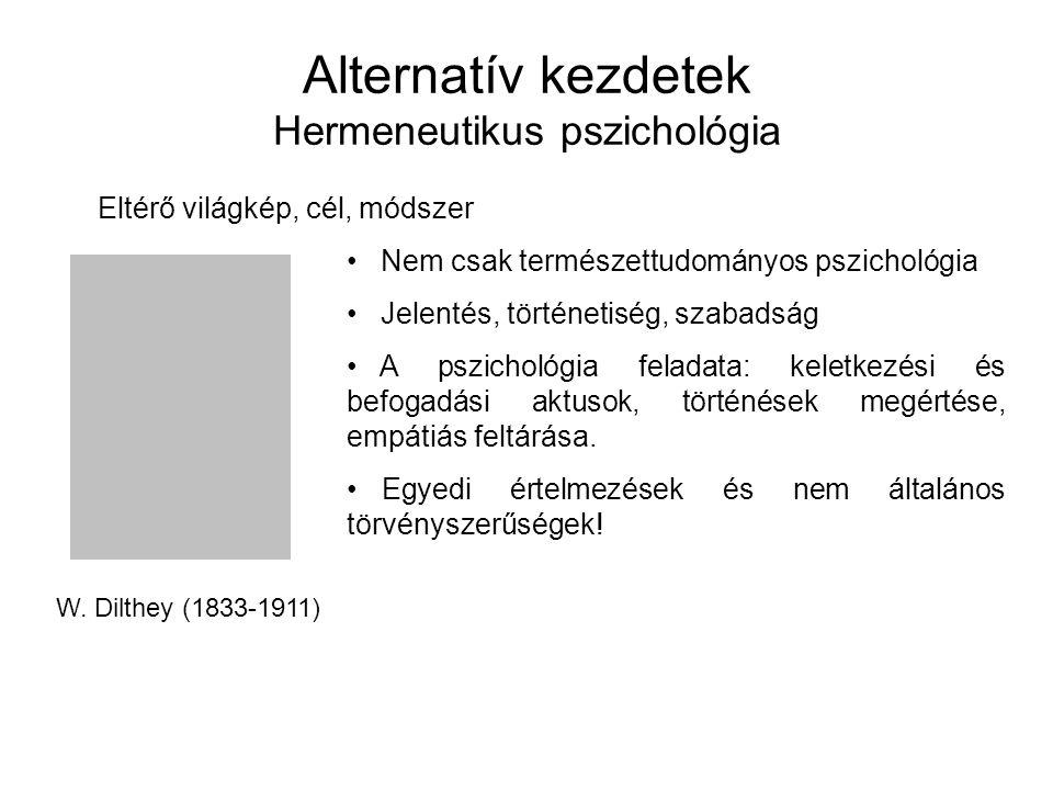 Alternatív kezdetek Hermeneutikus pszichológia Eltérő világkép, cél, módszer W. Dilthey (1833-1911) Nem csak természettudományos pszichológia Jelentés