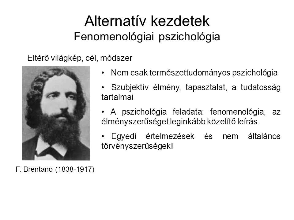 Alternatív kezdetek Fenomenológiai pszichológia Eltérő világkép, cél, módszer F. Brentano (1838-1917) Nem csak természettudományos pszichológia Szubje