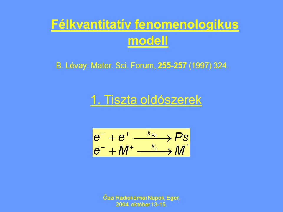 "Őszi Radiokémiai Napok, Eger, 2004. október 13-15. ""We must use qualitative and semiquantitative models to explain the Ps yields. This is a very usefu"