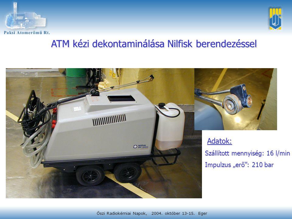 Őszi Radiokémiai Napok, 2004. október 13-15. Eger ATM kézi dekontaminálása Nilfisk berendezéssel Adatok: Adatok: Szállított mennyiség: 16 l/min Impulz
