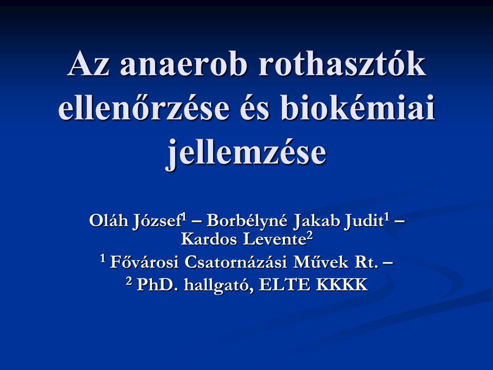 Az anaerob rothasztók ellenőrzése és biokémiai jellemzése Oláh József 1 – Borbélyné Jakab Judit 1 – Kardos Levente 2 1 Fővárosi Csatornázási Művek Rt.
