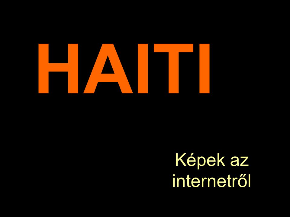 HAITI Képek az internetről