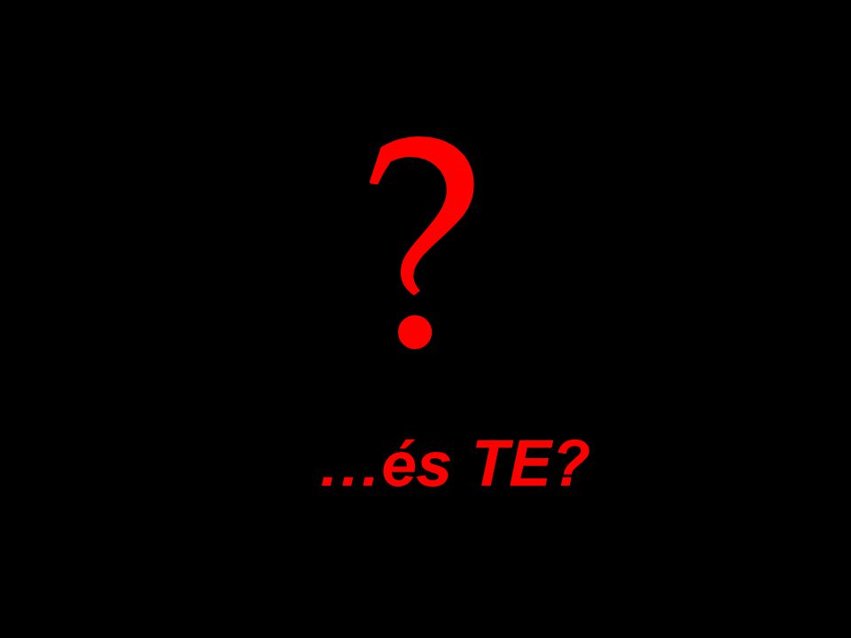 ? …és TE?