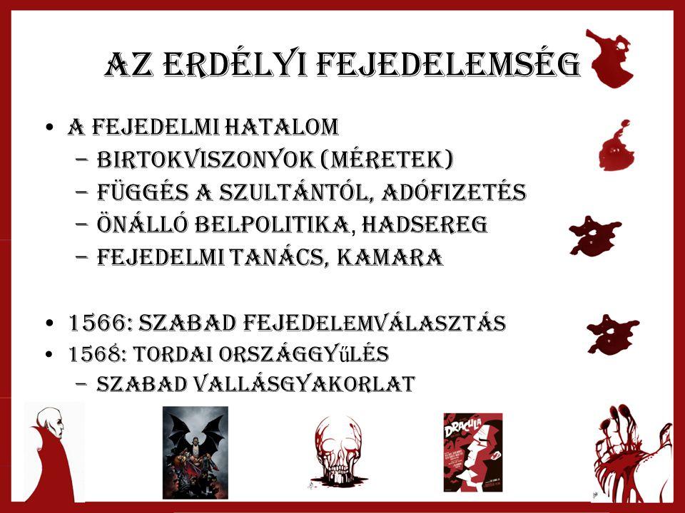 Az Erdélyi fejedelemség A fejedelmi hatalom –Birtokviszonyok (méretek) –Függés a szultántól, adófizetés –Önálló belpolitika, hadsereg –Fejedelmi Tanác