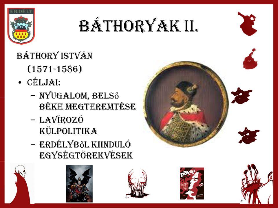 Báthoryak II. Báthory István (1571-1586) Céljai: –Nyugalom, bels ő béke megteremtése –lavírozó külpolitika –Erdélyb ő l kiinduló egységtörekvések