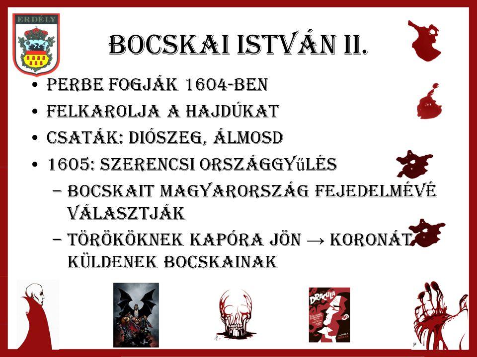 Bocskai istván II. Perbe fogják 1604-ben Felkarolja a hajdúkat Csaták: Diószeg, Álmosd 1605: szerencsi országgy ű lés –Bocskait Magyarország fejedelmé