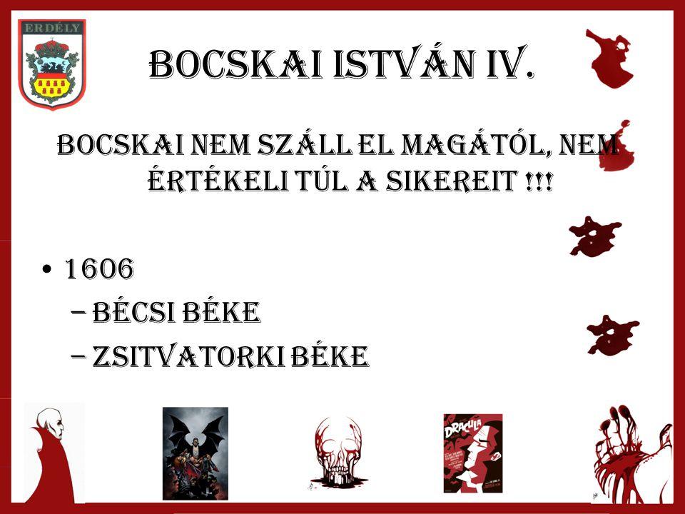 Bocskai istván IV. Bocskai nem száll el magától, nem értékeli túl a sikereit !!! 1606 –B–Bécsi béke –Z–Zsitvatorki béke