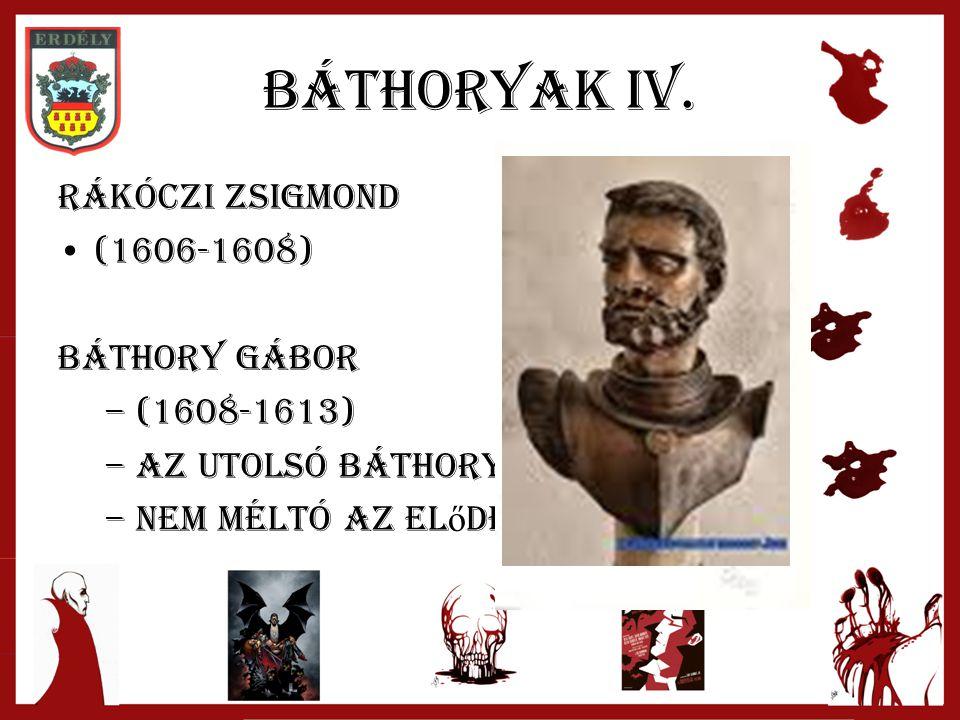 Báthoryak IV. Rákóczi Zsigmond (1606-1608) Báthory gábor –(1608-1613) –Az utolsó báthory –Nem méltó az el ő deihez