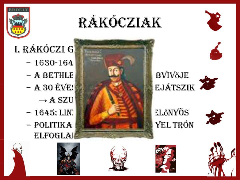 rákócziak I. Rákóczi György –1–1630-1648 –A–A bethlen-i örökség továbbviv ő je –A–A 30 éves háború nála is bejátszik → a szultán leoffolja –1–1645: li