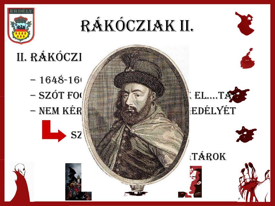 Rákócziak II. II. Rákóczi György –1–1648-1660 –S–Szót fogadott apjának, de el….ta! –N–Nem kérte ki a szultán engedélyét Szuli berág Krími tatárok