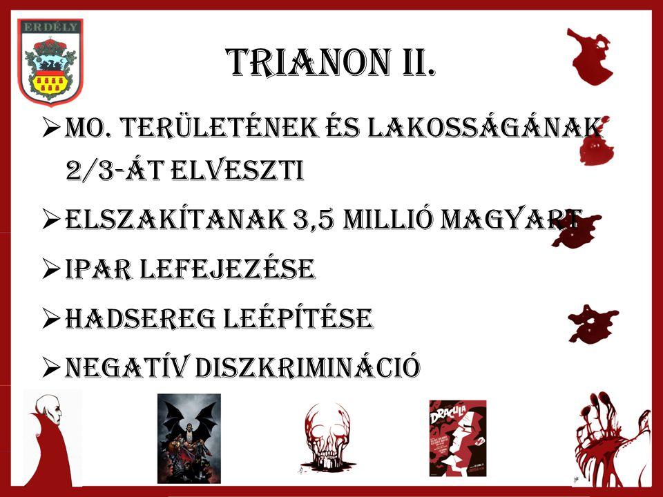 Trianon II.  Mo. területének és lakosságának 2/3-át elveszti  Elszakítanak 3,5 millió magyart  Ipar lefejezése  Hadsereg leépítése  Negatív diszk