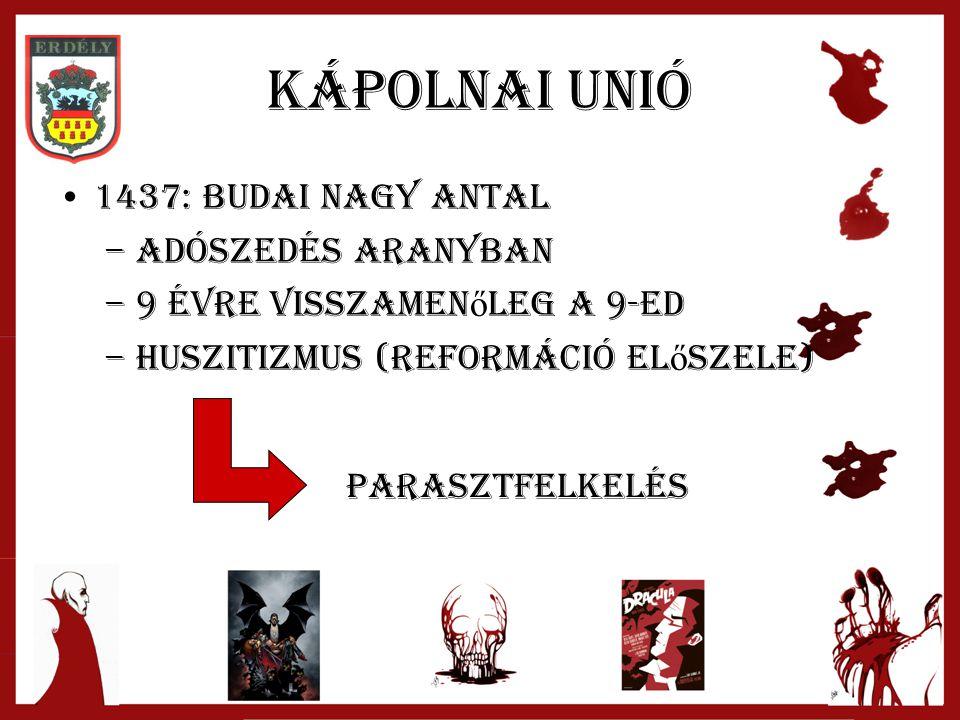 Kápolnai Unió 1437: Budai Nagy Antal –Adószedés aranyban –9 évre visszamen ő leg a 9-ed –Huszitizmus (reformáció el ő szele) parasztfelkelés