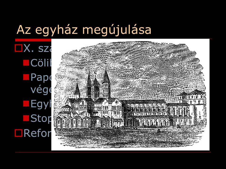 Az egyház megújulása  X. század Cluny reformmozgalom: Cölibátus Papok világi életének vessenek véget Egyházi invesztitúra Stop simónia  Reformpápasá
