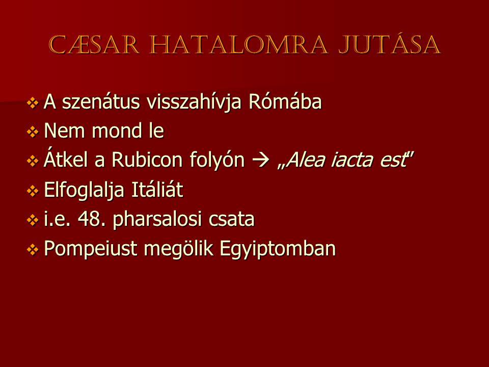 """Cæsar hatalomra jutása  A szenátus visszahívja Rómába  Nem mond le  Átkel a Rubicon folyón  """"Alea iacta est""""  Elfoglalja Itáliát  i.e. 48. phars"""