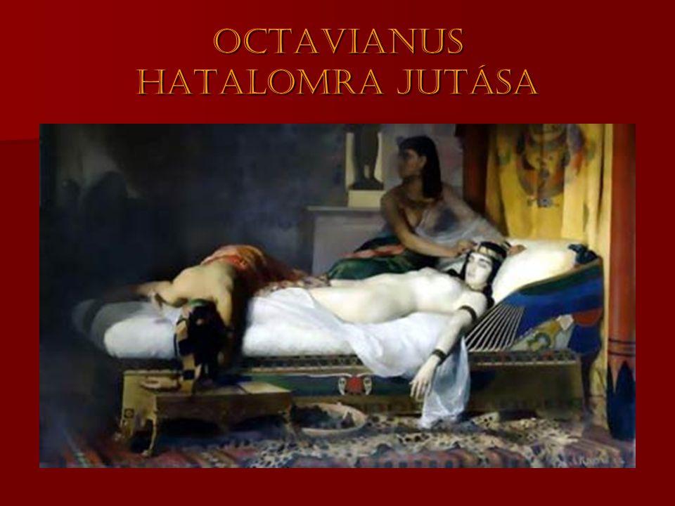 Octavianus hatalomra jutása  A birodalom felosztása  Octavianus  nyugat (Róma)  Antonius  kelet (Egyiptom)  Ellentétek kiéleződése  i.e.