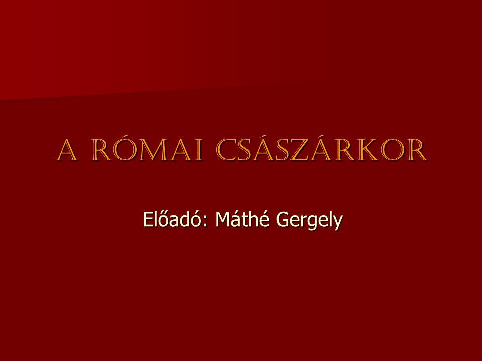 A római császárkor Előadó: Máthé Gergely