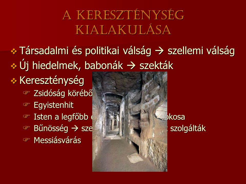 A kereszténység kialakulása  Társadalmi és politikai válság  szellemi válság  Új hiedelmek, babonák  szekták  Kereszténység  Zsidóság köréből te