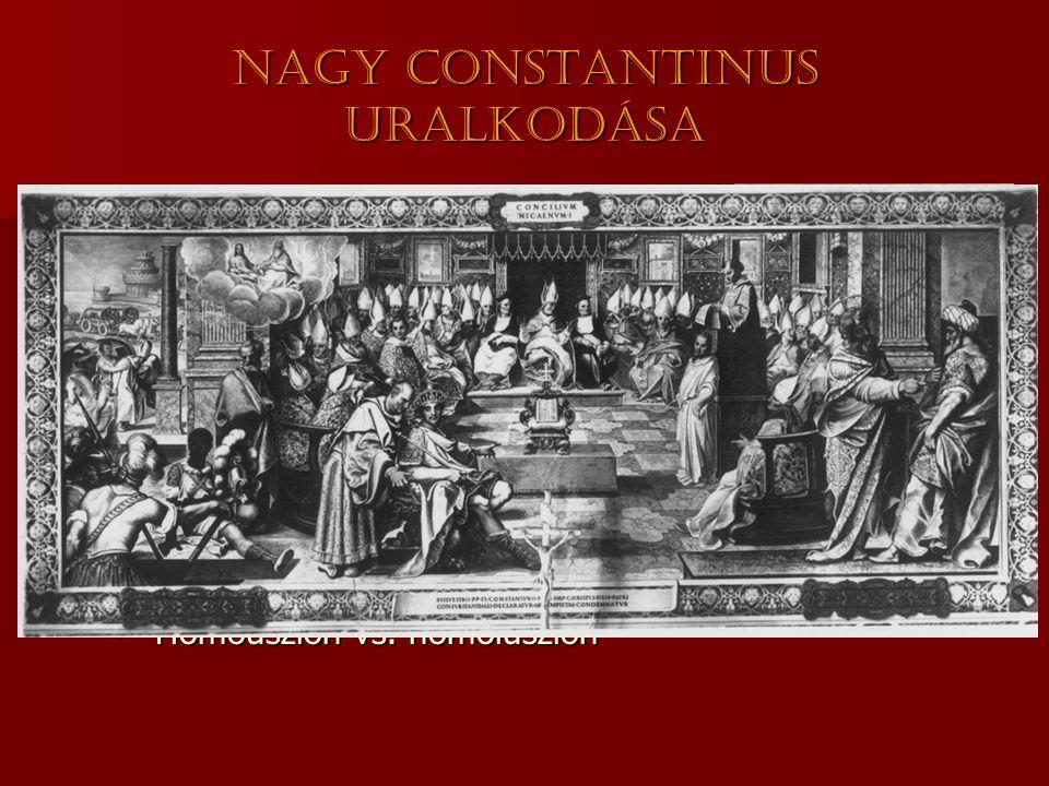 Nagy Constantinus uralkodása  306-337  Új főváros  Konstantinopolisz  313. milánói edictum  Szabad vallásgyakorlat  325. niceai zsinat  Szenthá