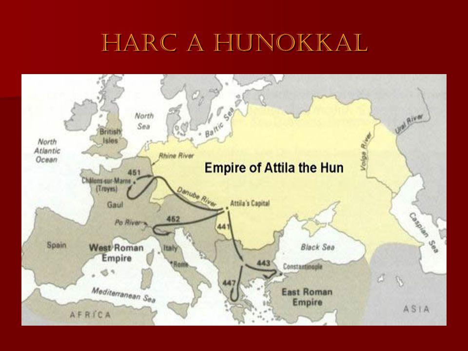 Harc a hunokkal  Hun Birodalom  Atilla király  Az Uraltól az Alpokig terjed  Lovas nomád életforma  451.