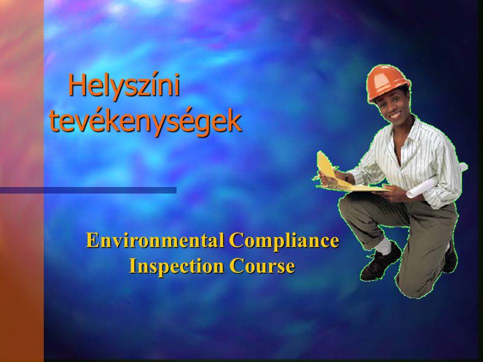 Environmental Compliance Inspection Course Helyszíni tevékenységek Helyszíni tevékenységek