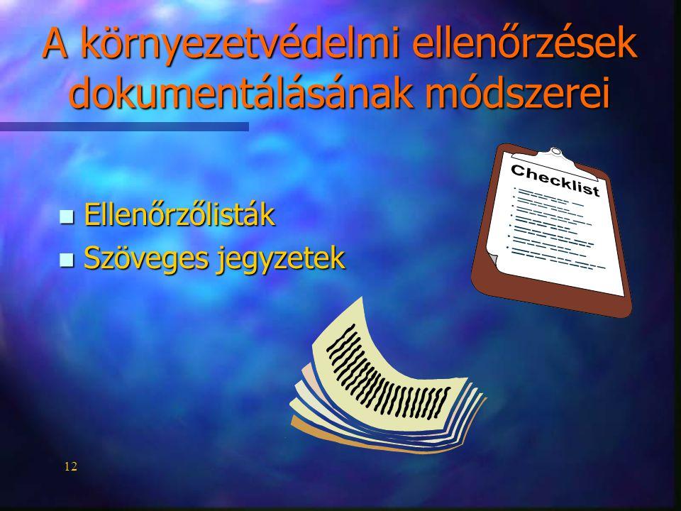 12 A környezetvédelmi ellenőrzések dokumentálásának módszerei n Ellenőrzőlisták n Szöveges jegyzetek