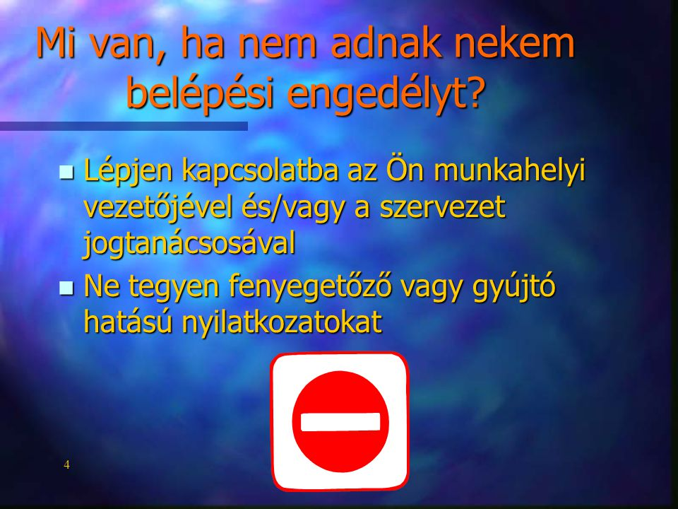 4 Mi van, ha nem adnak nekem belépési engedélyt? n Lépjen kapcsolatba az Ön munkahelyi vezetőjével és/vagy a szervezet jogtanácsosával n Ne tegyen fen