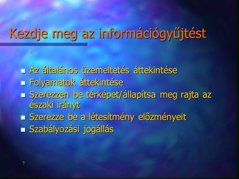 7 Kezdje meg az információgyűjtést n Az általános üzemeltetés áttekintése n Folyamatok áttekintése n Szerezzen be térképet/állapítsa meg rajta az északi irányt n Szerezze be a létesítmény előzményeit n Szabályozási jogállás