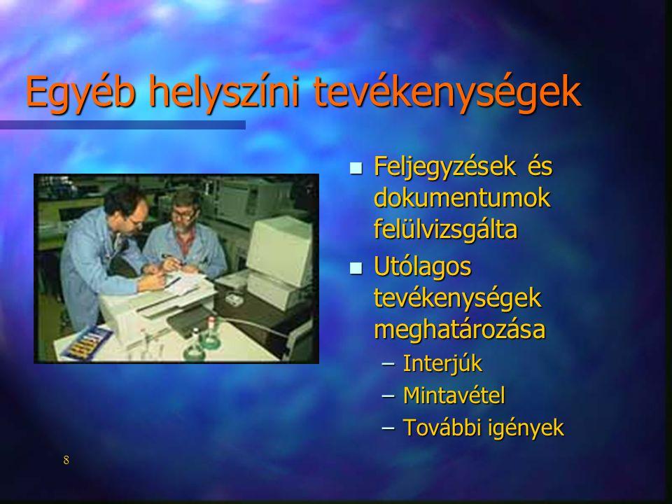 8 Egyéb helyszíni tevékenységek n Feljegyzések és dokumentumok felülvizsgálta n Utólagos tevékenységek meghatározása –Interjúk –Mintavétel –További igények