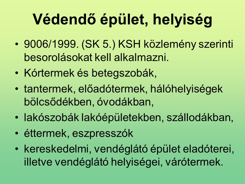 Védendő épület, helyiség 9006/1999. (SK 5.) KSH közlemény szerinti besorolásokat kell alkalmazni. Kórtermek és betegszobák, tantermek, előadótermek, h
