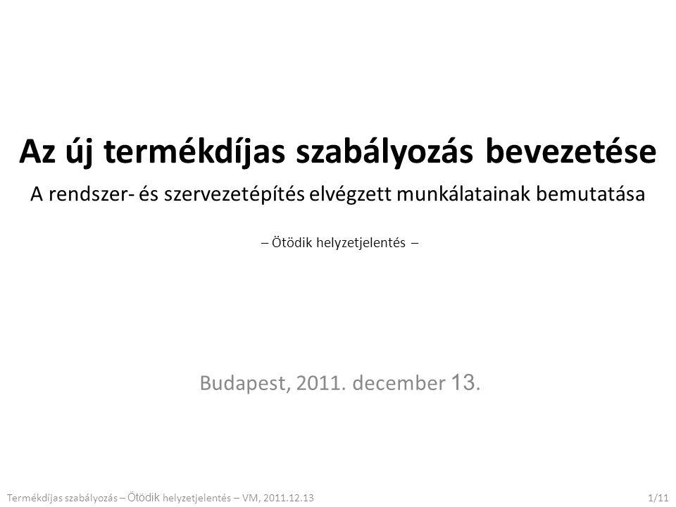 Az új termékdíjas szabályozás bevezetése A rendszer- és szervezetépítés elvégzett munkálatainak bemutatása – Ötödik helyzetjelentés – Budapest, 2011.
