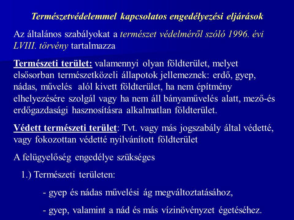Természetvédelemmel kapcsolatos engedélyezési eljárások Az általános szabályokat a természet védelméről szóló 1996.