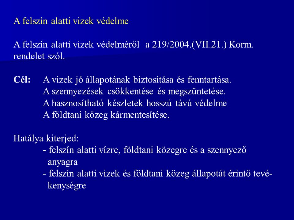 A felszín alatti vizek védelme A felszín alatti vizek védelméről a 219/2004.(VII.21.) Korm.
