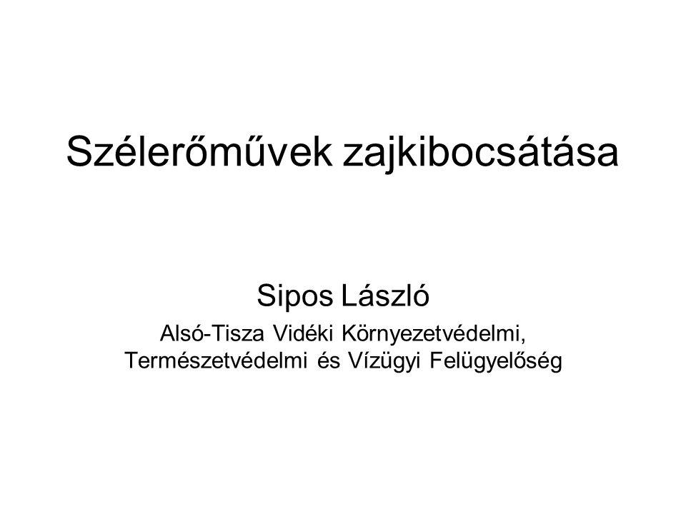 Szélerőművek zajkibocsátása Sipos László Alsó-Tisza Vidéki Környezetvédelmi, Természetvédelmi és Vízügyi Felügyelőség