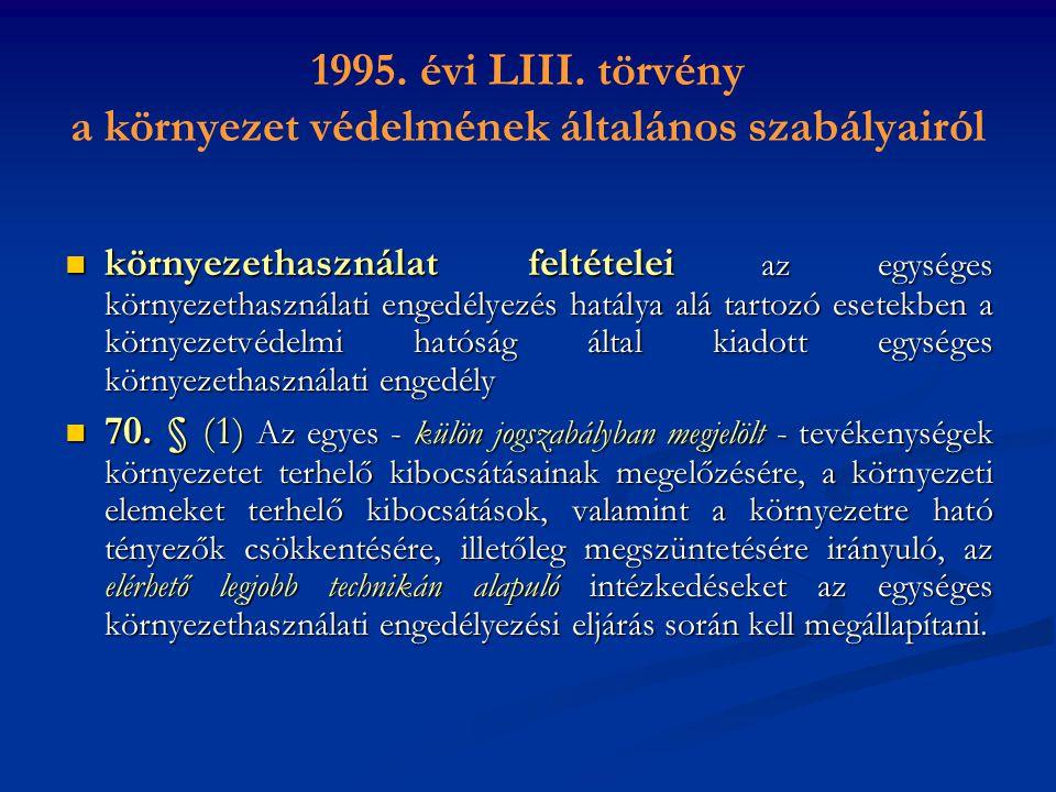 1995. évi LIII. törvény a környezet védelmének általános szabályairól környezethasználat feltételei az egységes környezethasználati engedélyezés hatál